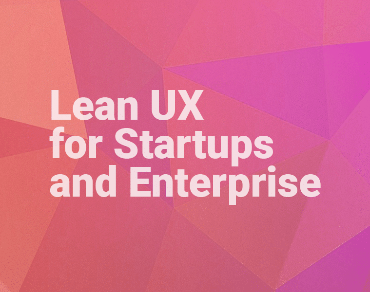 Lean UX for startups and enterprise